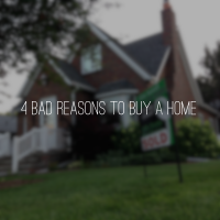4 Bad Reasons to Buy a Home