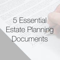 5 Essential Estate Planning Documents